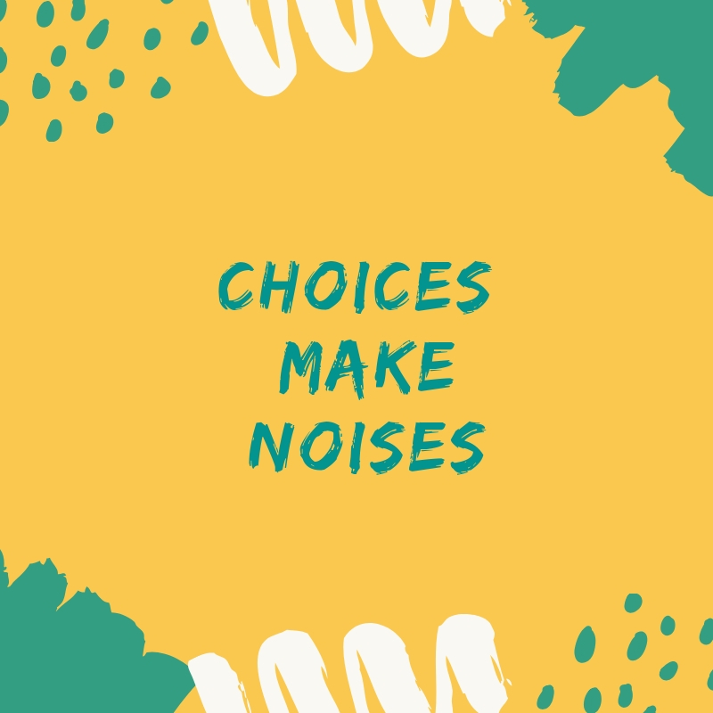 Your choices make noises